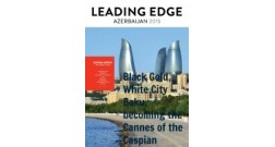 Leading Edge magazine, Azerbaijan issue: Black Gold, White City - Baku, becoming the Cannes of the Caspian